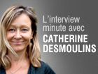 L'interview minute avec Catherine Desmoulins